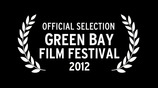 Official Selection - Green Bay Film Festival 2012